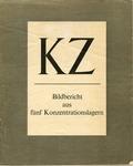 """KZ: Bildbericht aus fünf Konzentrationslagern"" [Photo Report from Five Concentration Camps]"