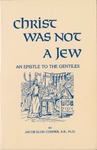 Christ Was Not a Jew: an Epistle to the Gentiles'