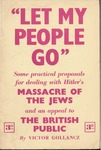 """Let My People Go"" Some practical proposals for dealing with Hitler's massacre of the Jews and an appeal to the British public by Victor Gollancz"